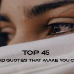 Top 45 Sad Quotes That Make You Cry With Saying Pictures