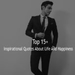 Top 15+ Inspirational Quotes About Life And Happiness Sayings With Pictures
