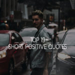 Top 19+ Short Positive Quotes Sayings With Pictures